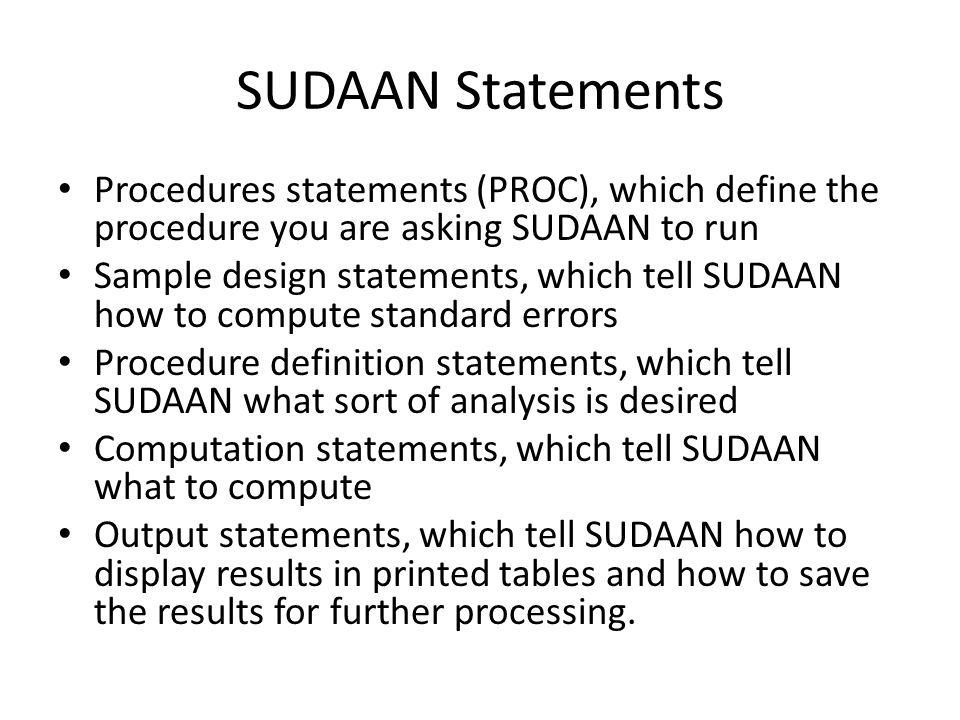 SUDAAN Statements Procedures statements (PROC), which define the procedure you are asking SUDAAN to run.