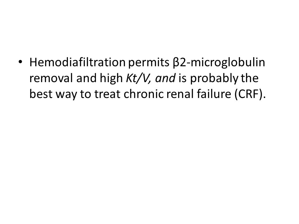 Hemodiafiltration permits β2-microglobulin removal and high Kt/V, and is probably the best way to treat chronic renal failure (CRF).