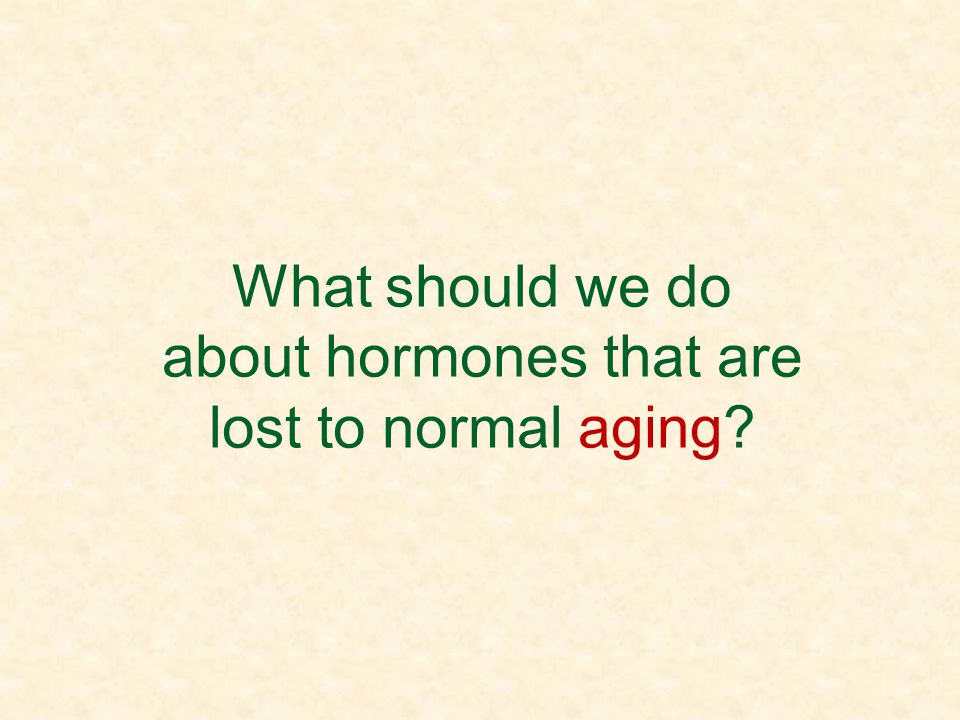What should we do about hormones that are lost to normal aging