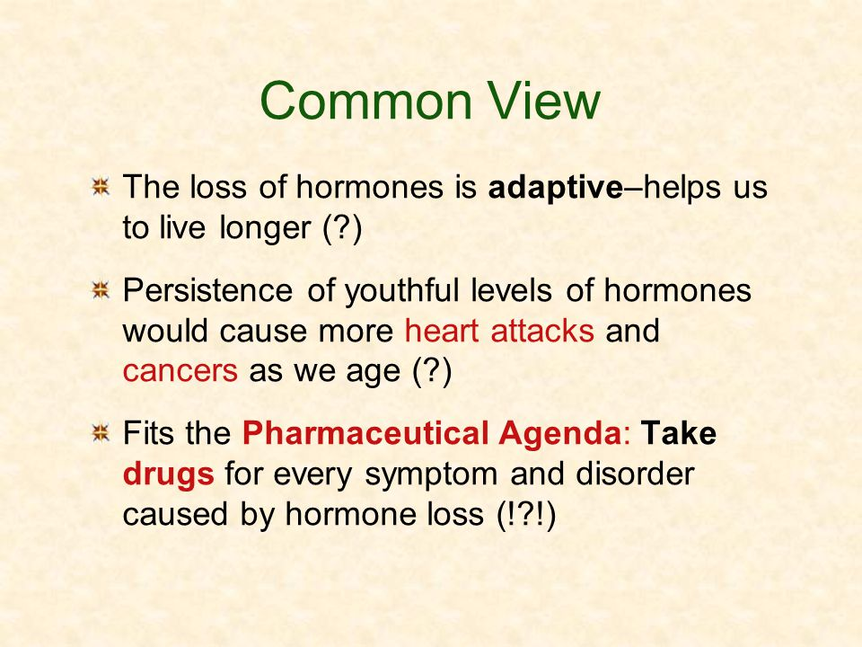 Common View The loss of hormones is adaptive–helps us to live longer ( )
