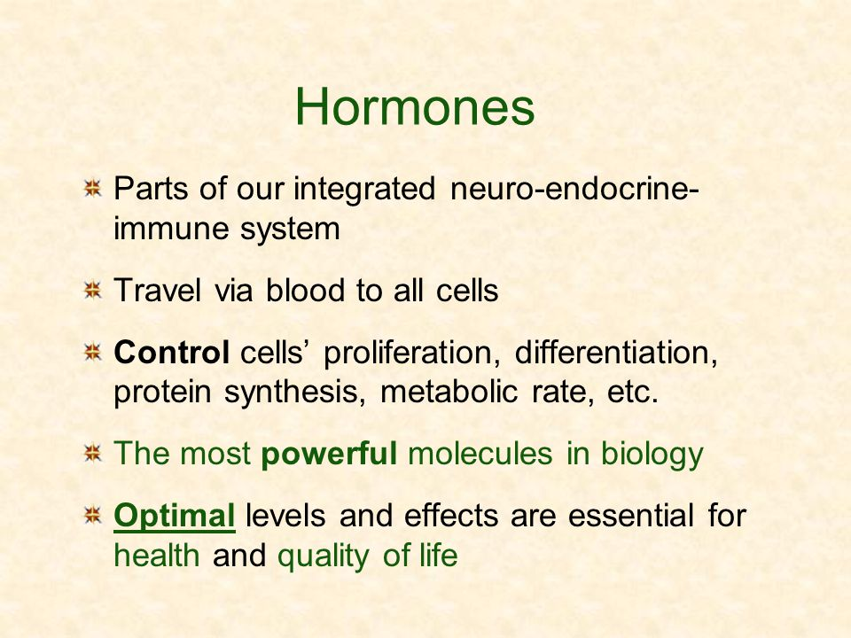 Hormones Parts of our integrated neuro-endocrine- immune system