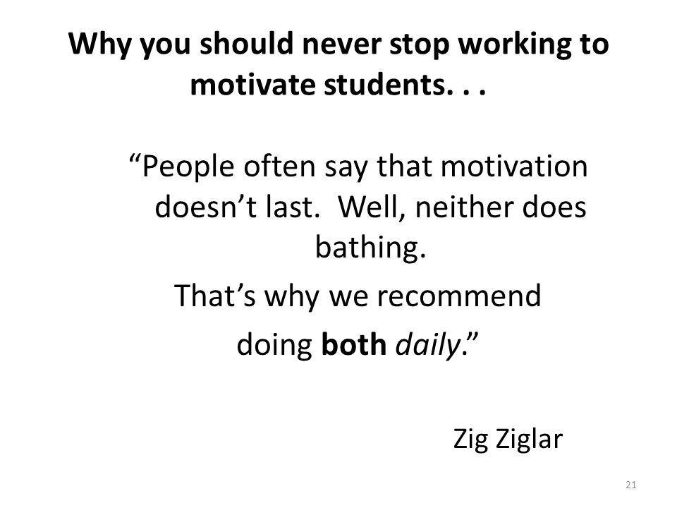 Why you should never stop working to motivate students. . .