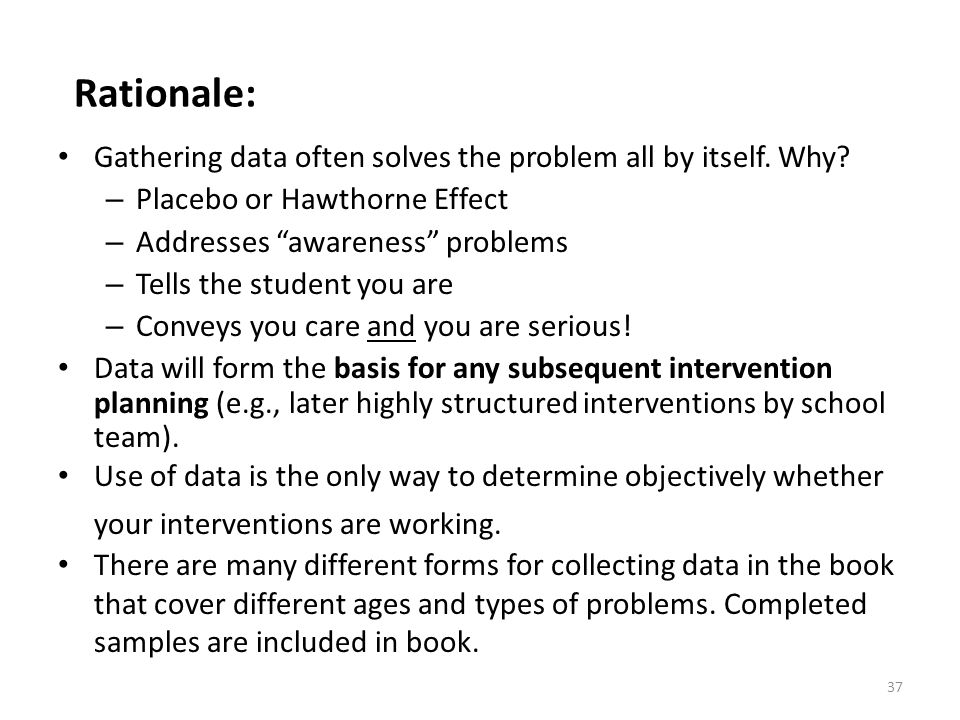 Rationale: Gathering data often solves the problem all by itself. Why