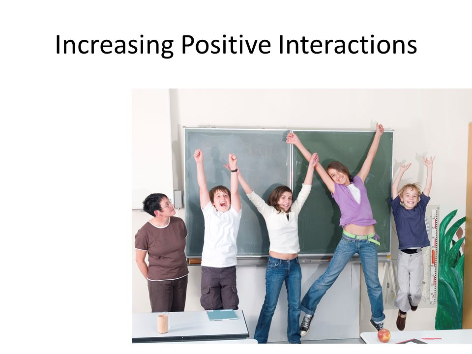 Increasing Positive Interactions
