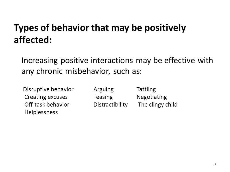 Types of behavior that may be positively affected: