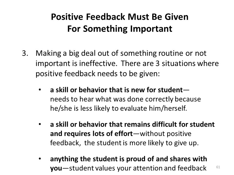 Positive Feedback Must Be Given For Something Important