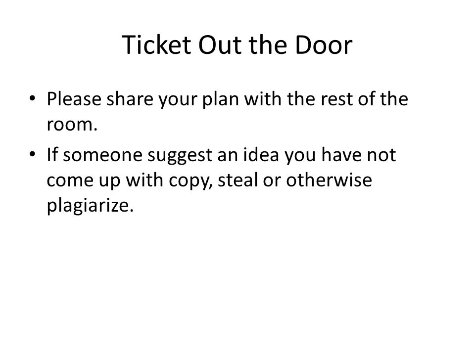 Ticket Out the Door Please share your plan with the rest of the room.