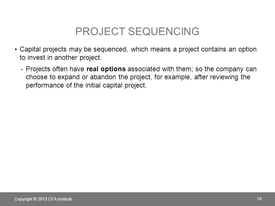 Project sequencing Capital projects may be sequenced, which means a project contains an option to invest in another project.