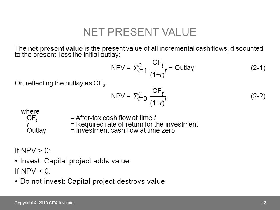 Net present Value If NPV > 0: Invest: Capital project adds value