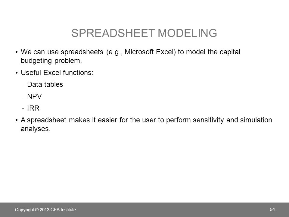 Spreadsheet modeling We can use spreadsheets (e.g., Microsoft Excel) to model the capital budgeting problem.