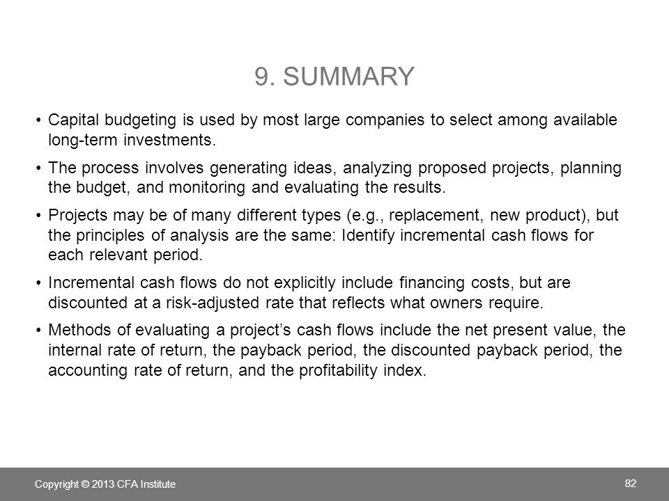 9. Summary Capital budgeting is used by most large companies to select among available long-term investments.