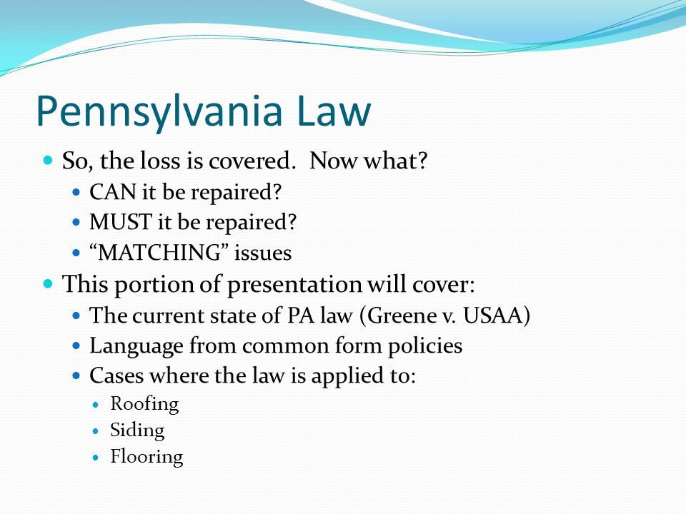 Pennsylvania Law So, the loss is covered. Now what