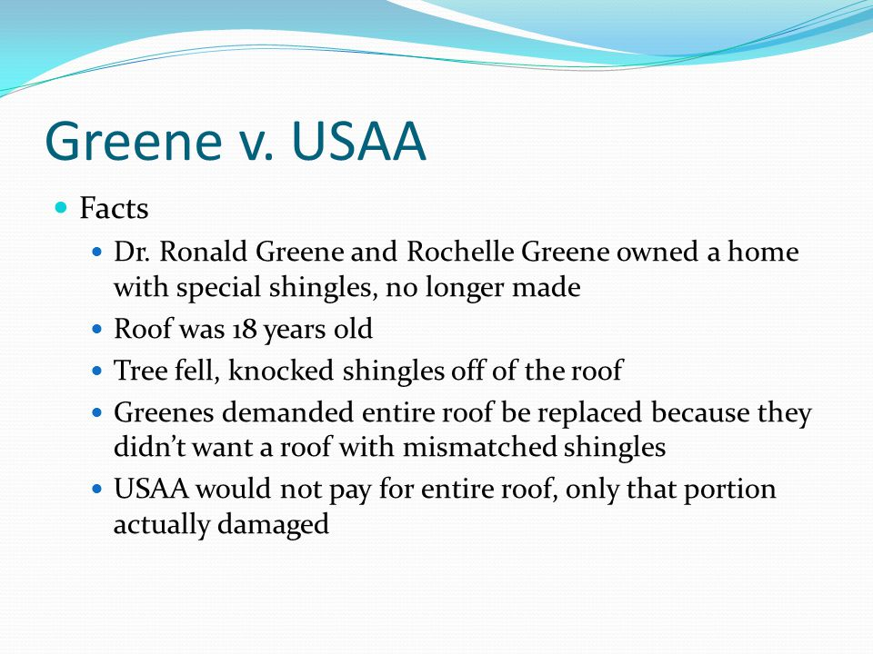 Greene v. USAA Facts. Dr. Ronald Greene and Rochelle Greene owned a home with special shingles, no longer made.