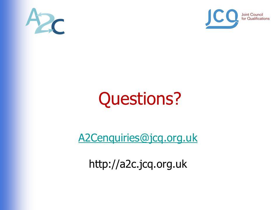 Questions A2Cenquiries@jcq.org.uk http://a2c.jcq.org.uk