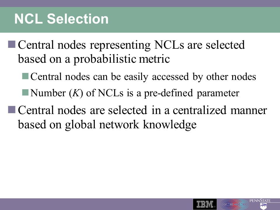 NCL Selection Central nodes representing NCLs are selected based on a probabilistic metric. Central nodes can be easily accessed by other nodes.