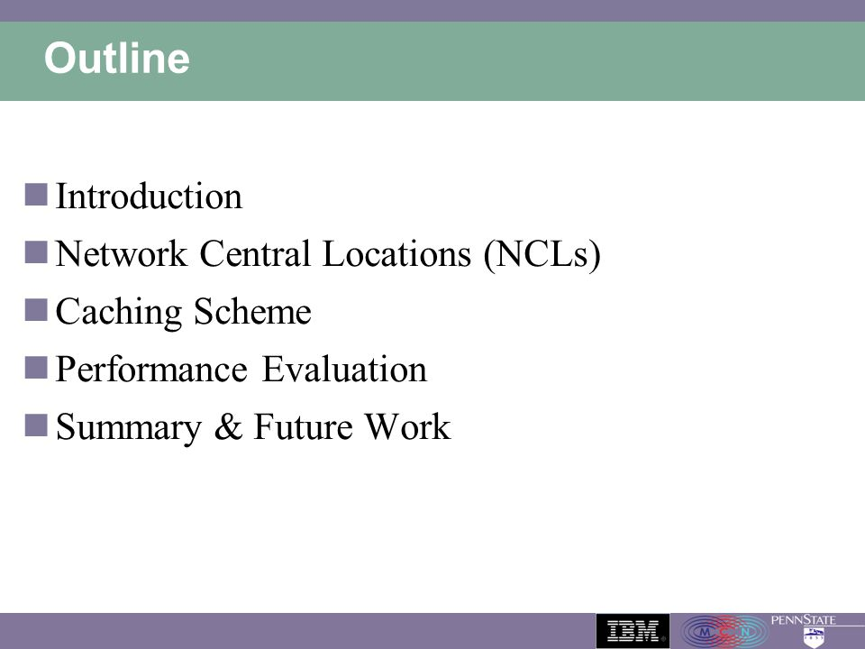 Outline Introduction Network Central Locations (NCLs) Caching Scheme