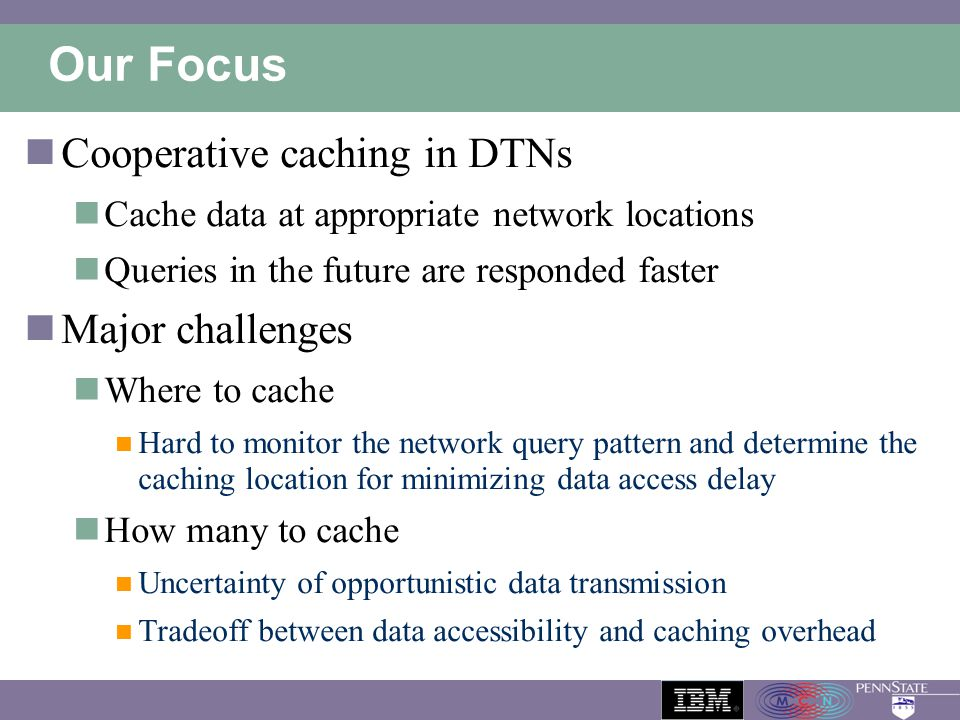 Our Focus Cooperative caching in DTNs Major challenges