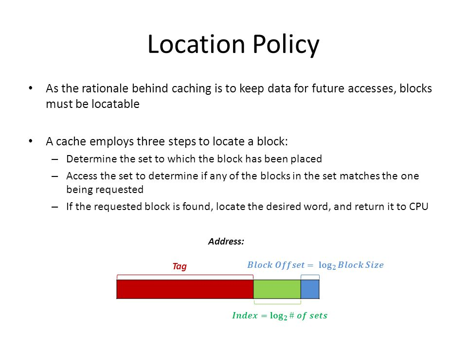 Location Policy As the rationale behind caching is to keep data for future accesses, blocks must be locatable.
