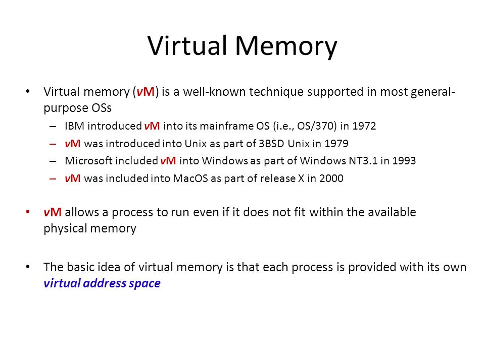 Virtual Memory Virtual memory (vM) is a well-known technique supported in most general-purpose OSs.