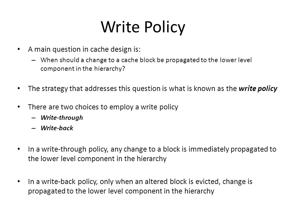 Write Policy A main question in cache design is: