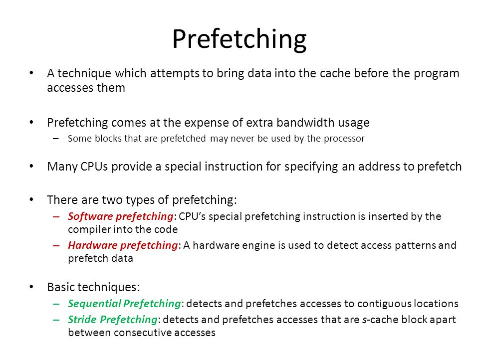 Prefetching A technique which attempts to bring data into the cache before the program accesses them.