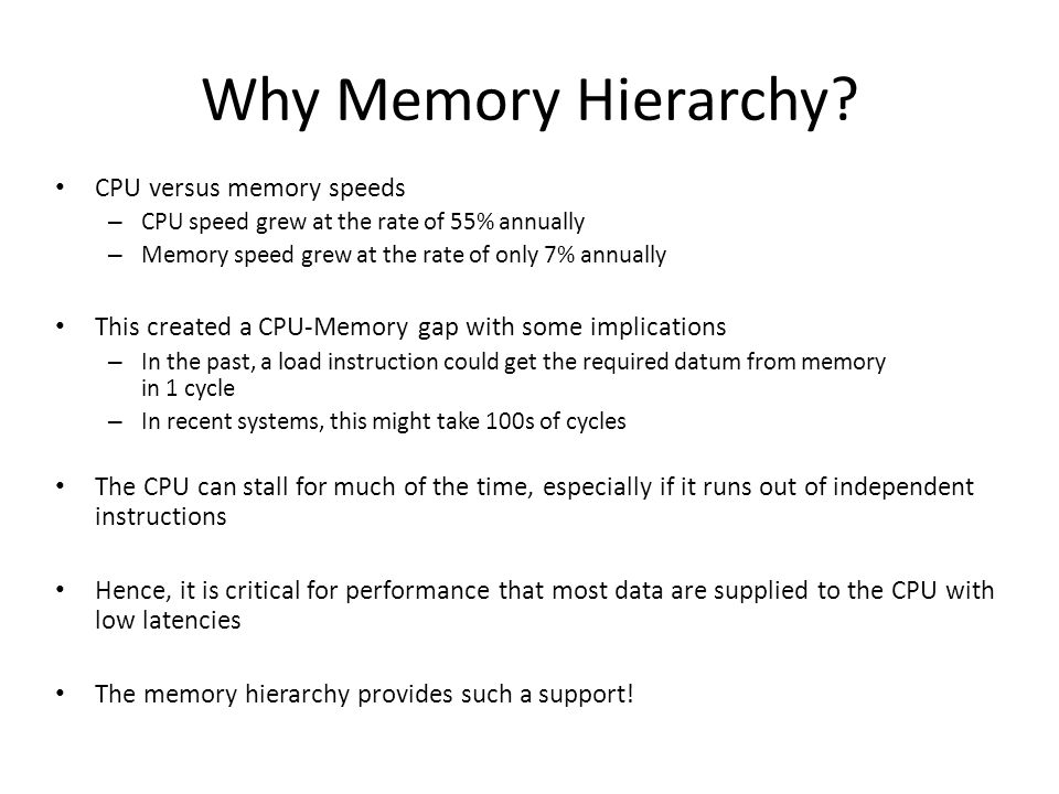 Why Memory Hierarchy CPU versus memory speeds