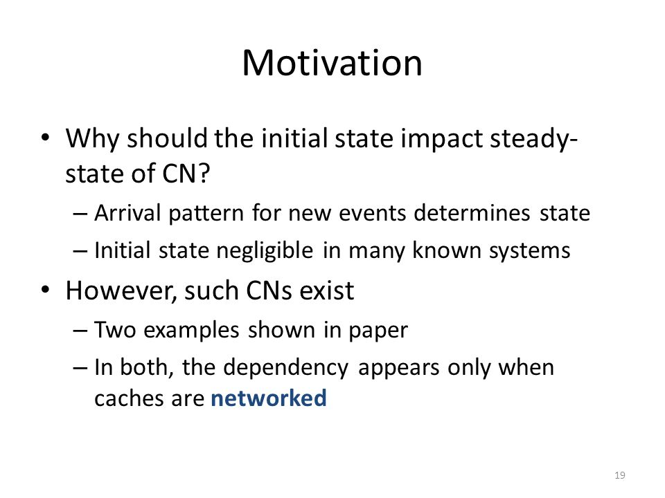 Motivation Why should the initial state impact steady-state of CN