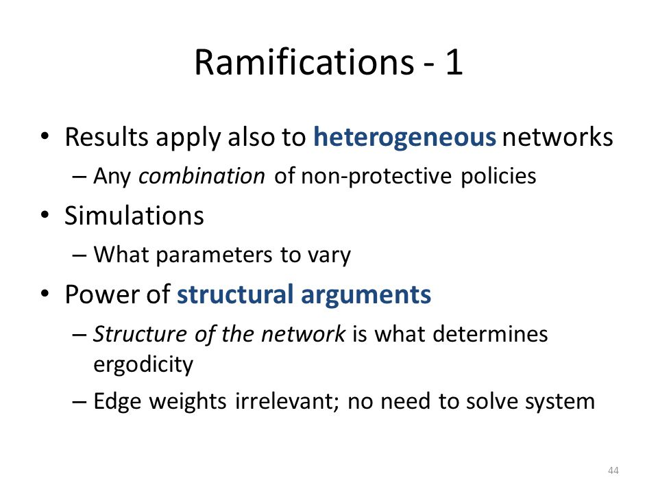 Ramifications - 1 Results apply also to heterogeneous networks
