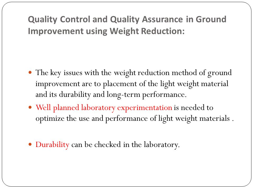 Quality Control and Quality Assurance in Ground Improvement using Weight Reduction: