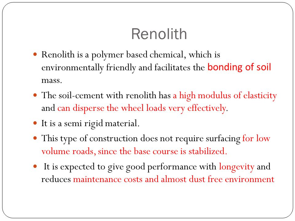 Renolith Renolith is a polymer based chemical, which is environmentally friendly and facilitates the bonding of soil mass.