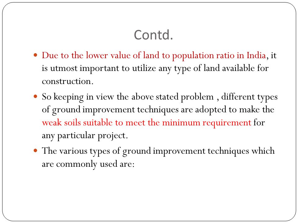 Contd. Due to the lower value of land to population ratio in India, it is utmost important to utilize any type of land available for construction.