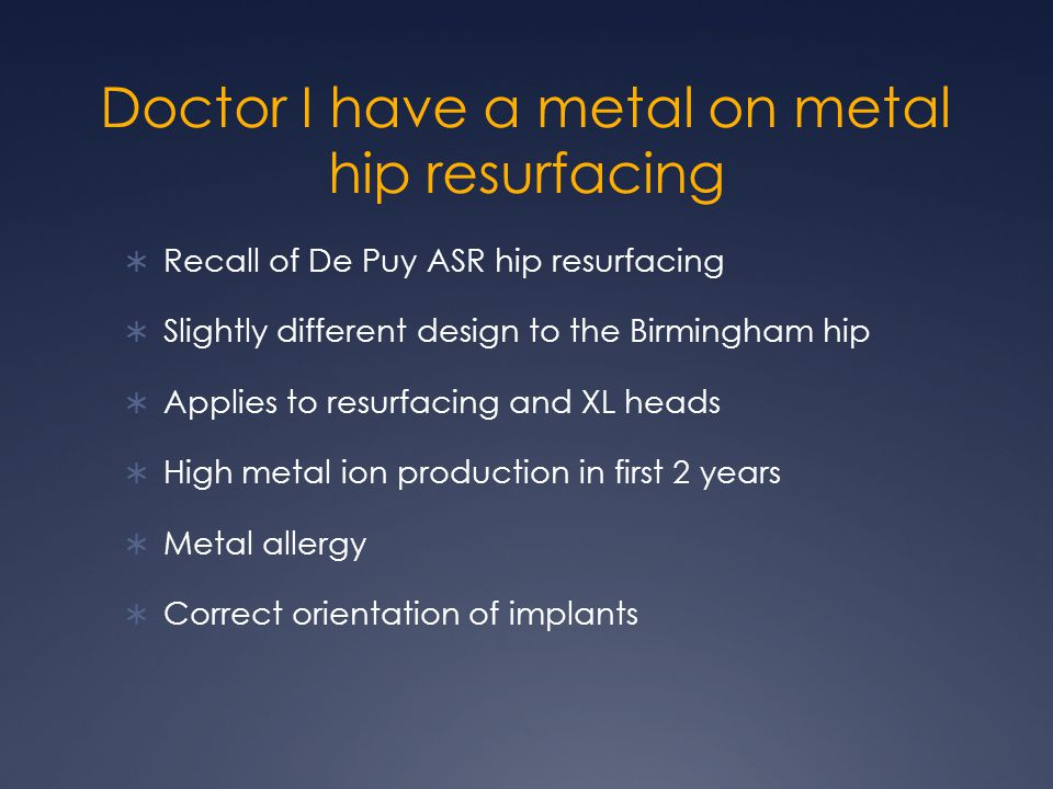 Doctor I have a metal on metal hip resurfacing