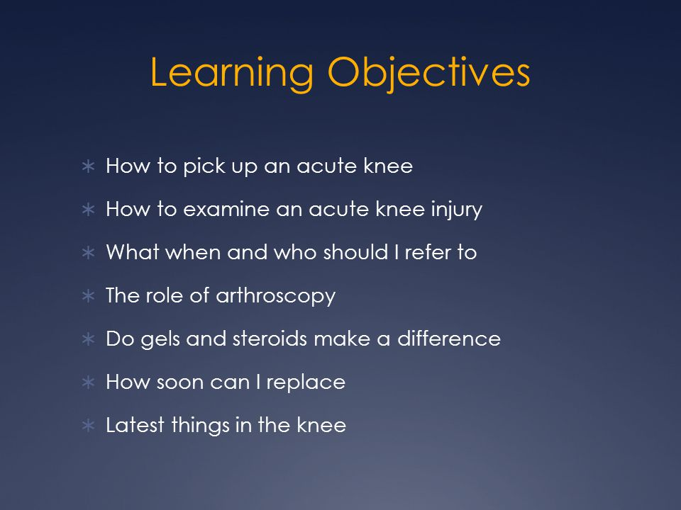 Learning Objectives How to pick up an acute knee