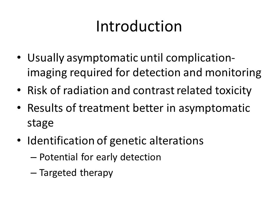 Introduction Usually asymptomatic until complication-imaging required for detection and monitoring.