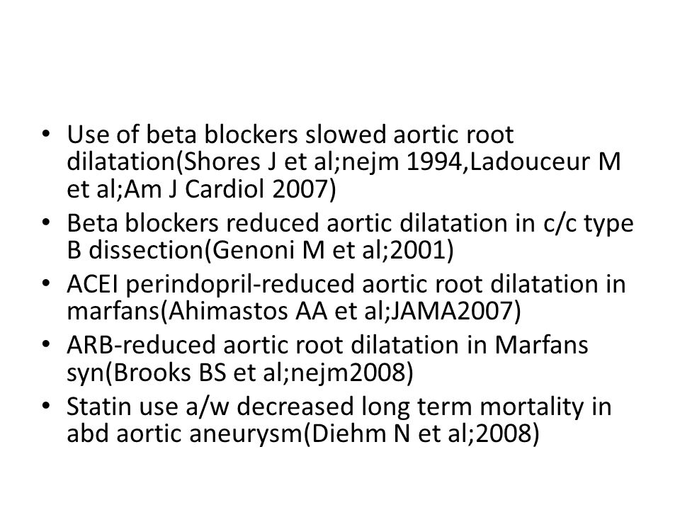 Use of beta blockers slowed aortic root dilatation(Shores J et al;nejm 1994,Ladouceur M et al;Am J Cardiol 2007)