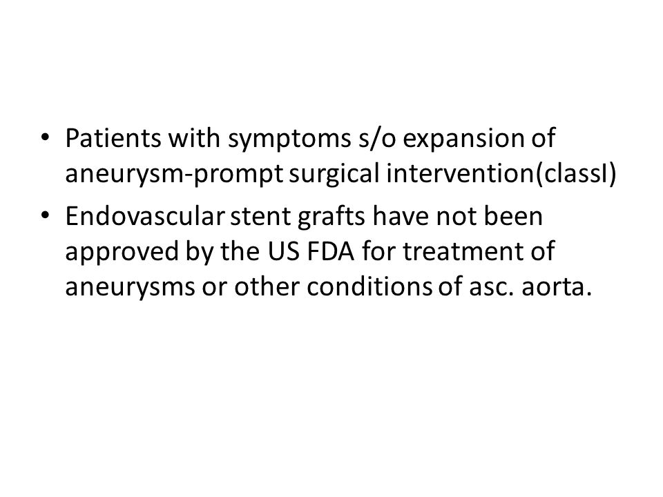 Patients with symptoms s/o expansion of aneurysm-prompt surgical intervention(classI)