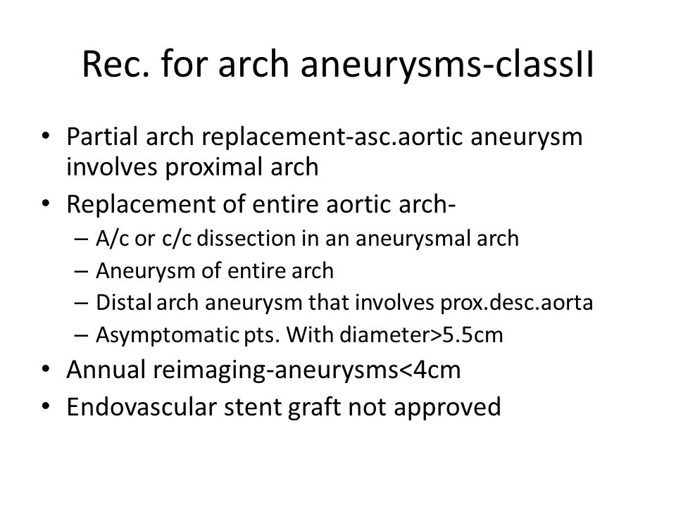 Rec. for arch aneurysms-classII