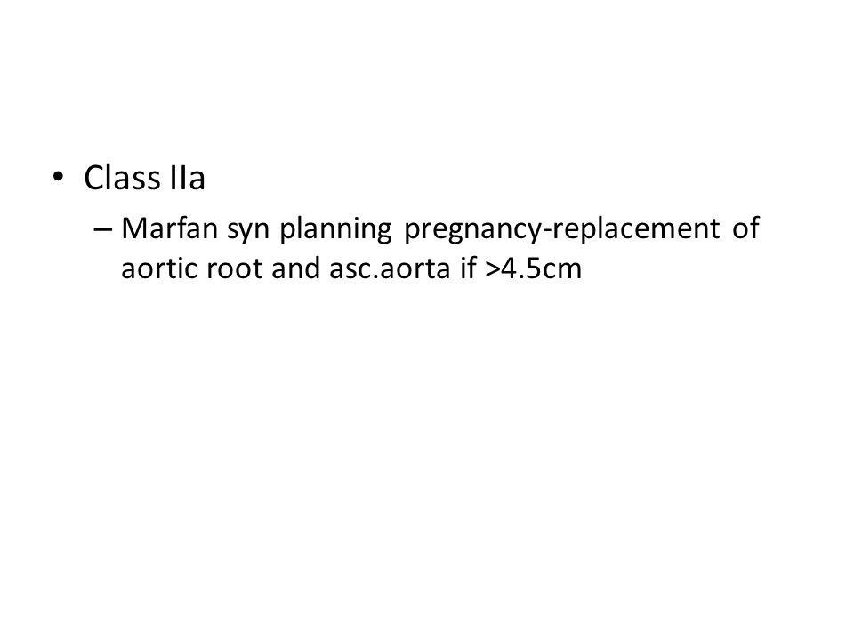 Class IIa Marfan syn planning pregnancy-replacement of aortic root and asc.aorta if >4.5cm
