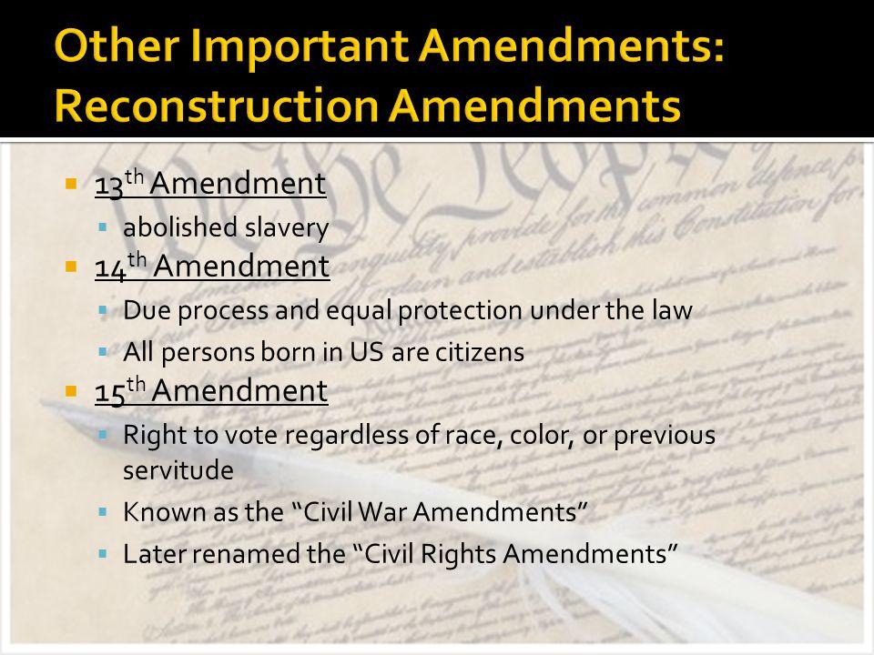 Other Important Amendments: Reconstruction Amendments