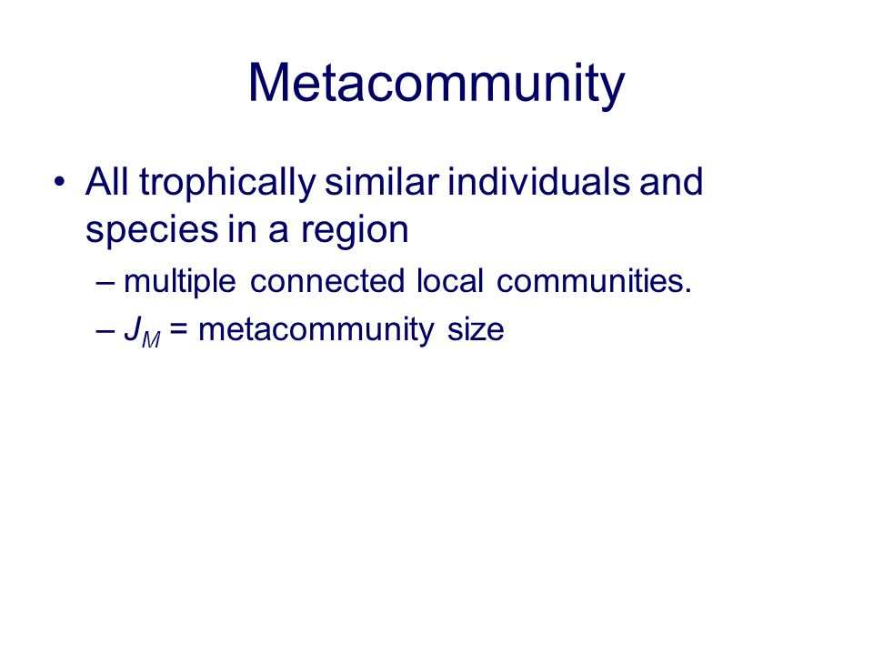 Metacommunity All trophically similar individuals and species in a region. multiple connected local communities.