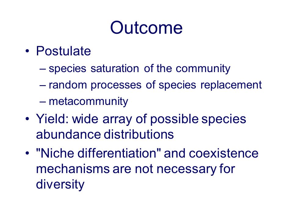 Outcome Postulate. species saturation of the community. random processes of species replacement. metacommunity.