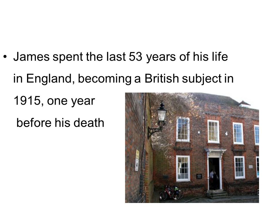 James spent the last 53 years of his life in England, becoming a British subject in 1915, one year