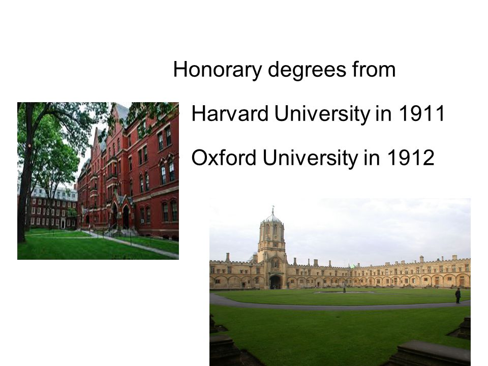 Honorary degrees from Harvard University in 1911 Oxford University in 1912