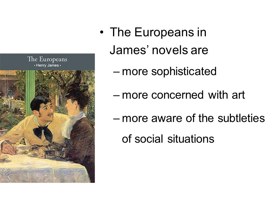 The Europeans in James' novels are more sophisticated