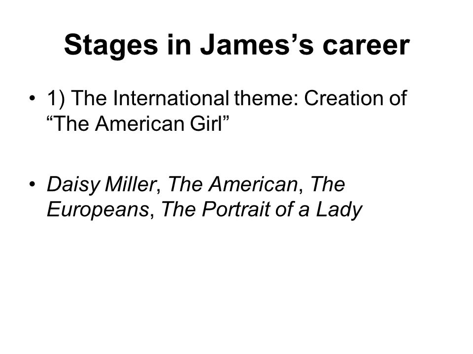 Stages in James's career
