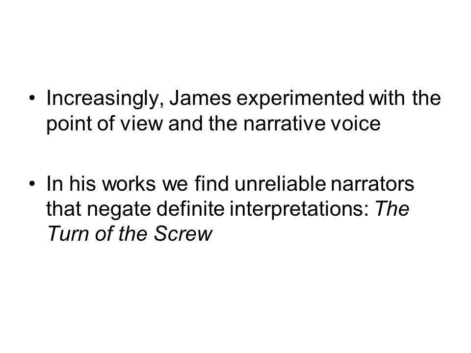 Increasingly, James experimented with the point of view and the narrative voice