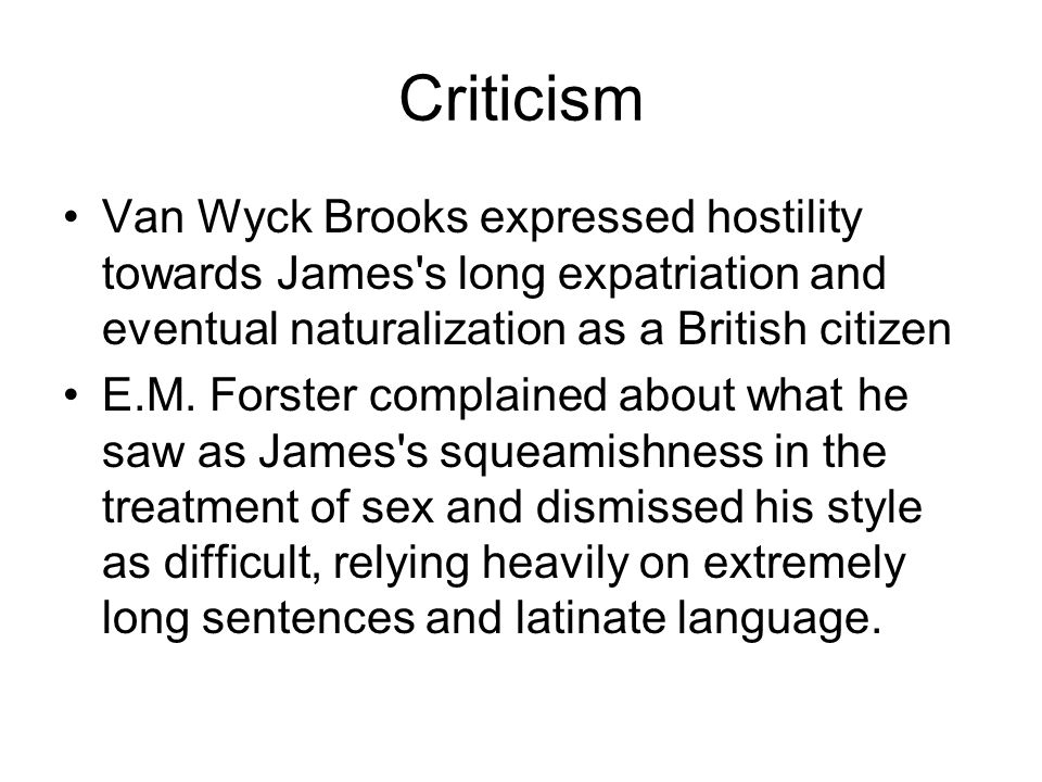 Criticism Van Wyck Brooks expressed hostility towards James s long expatriation and eventual naturalization as a British citizen.