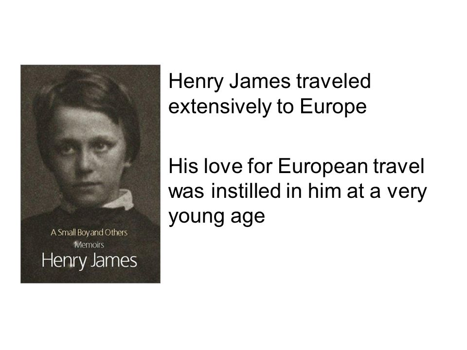 Henry James traveled extensively to Europe