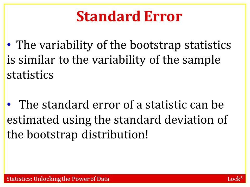 Standard Error The variability of the bootstrap statistics is similar to the variability of the sample statistics.