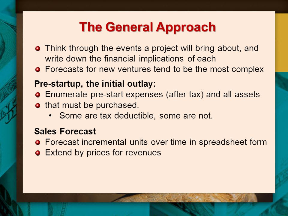 The General Approach Think through the events a project will bring about, and write down the financial implications of each.